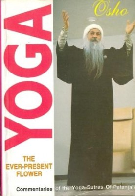 Yoga-The Ever Present Flower The commentaries on the Yoga Sutra of Patanjali by Osho is collected in these books. Osho, the thinker par excellence, gives his thought in these books.