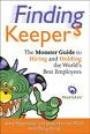 Finding Keepers Finding Keepers is your action guide to attracting, acquiring, and advancing the smart, capable people you need.