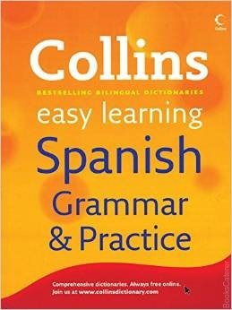 Collins easy learning Spanish Grammar & Practice Collins Easy Learning Spanish Grammar & Practice is the ideal resource for independent study or as part of a course.