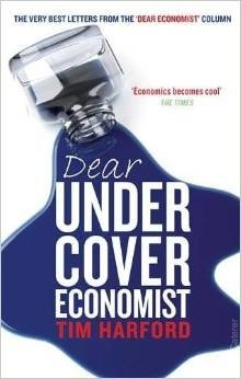 Dear Under Cover Economist Economists might not be the first people you would think of to give you advice on such diverse areas as parenting, the intricacies of etiquette or the dark arts of seduction.