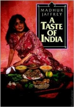"A Taste of India ""Not only the best Indian cookbook but a unique book about India."""
