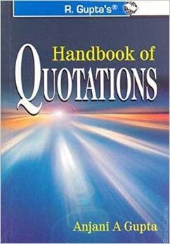 Handbook of Quotations The purpose of this book shall be served if the user is pleased to find all expected and some unexpected useful sayings.