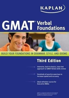 GMAT Verbal Foundations Kaplan's GMAT Verbal Foundations provides a back-to-basics, tutor-led approach to content review along with the skill-building practice you need to feel confident and improve your GMAT score. Best of all, unlike other English language review books, Kaplan's GMAT Verbal Foundations covers only the specific grammar, style, and usage concepts you need to know in order to master the Verbal section of the GMAT.