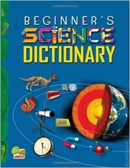 Beginner's Science Dictionary This title offers comprehensive yet simple explanations for scientific terminology across various disciplines.