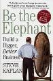 Be the Elephant : Build a Bigger, Better Business