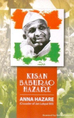 "Kisan Baburao Hazare | Anna Hazare (Crusader of Jan Lokpal Bill) Kisan Baburao Hazare, popularly known as ""Anna Hazare"" is an Indian social activist recognised specially for his participation in the 2011 Indian anti-corruption mvoement."