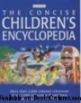 The Concise Children' s Encyclopedia  The concise children's encyclopedia is an exciting work of reference for children of eight years and over. Presented in an essay-to-use alphabetical format, the encyclopedia is comprehensive and authoritative, stylish and fun.