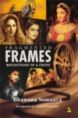 FRAGMENTED FRAMES The book offers her reflections on various aspects ranging from mythology, theatre, television, superstition to literature, scandals, controversies and more. It provides a glimpse of this dream world, and at the same time, discusses certain 'real' issues associated with it.