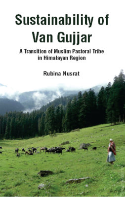 Sustainability of Van Gujjar : A Transition of Muslim Postoral Tribe in Himalayan Region The Book is about the forest dwelling tribes of Northern Himalayas who are in the process of resettlement by the Uttarakhand Government in India. This book discusses the sustainability issues of this tribe in the context of vulnerability and livelihood strategies. The main theme and objective is to make available the literature pertaining to Van Gujjar tribes. Since this tribe is least researched tribe of the region so there is a paucity of secondary literature available on them. Van Gujjars are on the verge of cultural extinction due to resettlement plan and are undergoing new emerging livelihood strategies. This book has a readership of academicians and researchers who are working on sustainability and marginalized communities, displacement and resettlement of Tribals, Livelihood strategies and women empowerment in Tribal communities