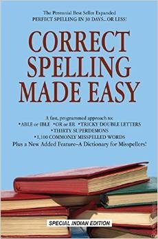Correct Spelling Make Easy In this book step-by-step method and shows you how to conquer even the most commonly misspelled Words.