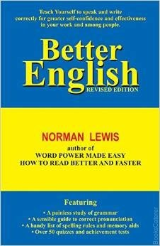 Better English You can achieve greater accuracy, clarity and persuasiveness once you Understand the basic principles of English.