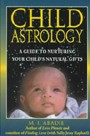 CHILD ASTROLOGY  A Guide To Nurturing Your Child's Natural Gifts