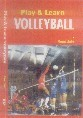 PLAY AND LEARN VOLLEYBALL This book will prove helpful to professionals, prospective coaches, beginners as well as the persons who wants to put their feet in the excited game of volleyball.