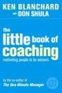 The Little Book Of Coaching In The Little Book of Coaching, bestselling One Minute Manager author Ken Blanchard and legendary NFL coach Don shula shares the principles of bringing successful sports coaching techniques into the workplace.