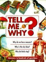 TELL ME WHY Tell Me Why is full of hundred of surprising questions and facinating answers.