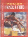 PLAY AND LEARN TRACK AND FIELD Track and Field, as the name shows consist of two different events namely the Track and Field events.  This book will prove very handy literary and reference material for the aspirants, learners, professionals, prospective coaches.