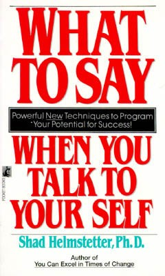 What To Say When You Talk To Your Self  Acclaimed psychologist Dr. Shad Helmstetter shows you how to make 