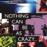 Nothing Can Be As Crazy. .