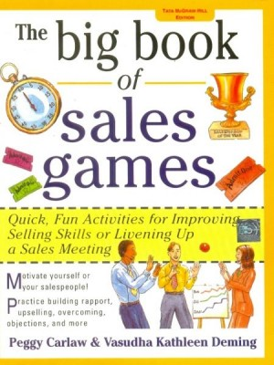 The Big Book of Sales Games The Big Book of Sales games contains dozens of creative activities that teach basic selling skills, and help motivate salespeople.