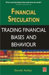 Financial Speculation In this important book, Gerald Ashley gets to the heart of what moves 