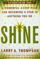 Shine - A Powerful 4-Step Plan For Becoming A Star In Anything You Do