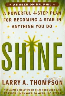 Shine - A Powerful 4-Step Plan For Becoming A Star In Anything You Do You know people who 