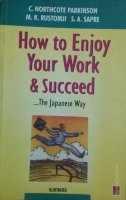 HOW TO ENJOY YOUR WORK AND SUCCEED