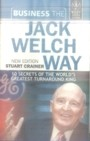 BUSINESS THE JACK WELCH WAY JACK WELCH is one of the most successful and controversial business leaders the world has ever seen.