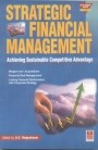 STRATEGIC FINANCIAL MANAGEMENT Achieving competitive advantage through strategic financial managementThis book explores the contemporary concepts and trends in strategic financial management (SFM), particularly focussing on three cutting-edge areas.