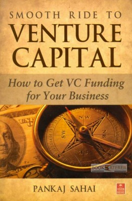 Smooth Ride to Venture Capital This is the first comprehensive handbook of venture capital funding for Indian entrepreneurs. It deals with the whole gamut of issues related to the complex, multi-dimensional subject of venture capital in a simple and...