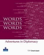 WORDS, WORDS, WORDS : ADVENTURES IN DIPLOMACY this book is diplomatic history, written in the author's inimitable style, with a touch of humour