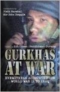 Gurkhas At War: Eyewitness Accounts From World War II To Iraq