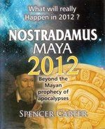 What Will Really Happen In 2012? - Nostradamus Maya 2012 : Beyond The Mayan Prophecy Of Apolocalypses