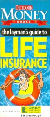 The Layman's Guide to Life Insurance This book decodes the complexities of this important but misunderstood life protection instrument, and make it relevant to laymen. It provides conceptual knowledge without sounding like a textbook.