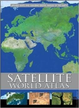 Satellite World Atlas: Updated Maps And Amazing Digital Images Of The Earth