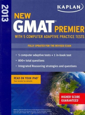 Kaplan New GMAT Premier 2013 With 5 Online Practice Tests Kaplan New GMAT Premier 2013 With 5 Computer Adaptive Practice Tests is a comprehensive resource for students who are planning on writing the Graduate Management Aptitude Test.