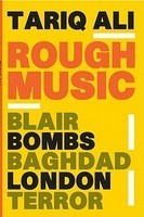 Rough Music : Blair/Bombs/Baghdad/London/Terror  Rough Music is Tariq Ali's riveting response to these events.