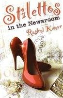 Stilettos In The Newsroom Radhika experiences a journey of triumph, anguish, jealousy and of course finds her true love Sameer.