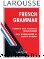 Larousse French Grammer  The LAROUSSE FRENCH GRAMMAR is the ideal study and revision aid for GCSE and 'A' level students alike.