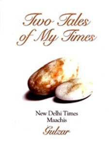 Two Tales of My Times By Gulzar Two Tales of My Times presents for the first ever time, twoof Gulzar's most thought-provoking and hard-hitting film scripts, New Delhi times and Maachis, in the form of a narrative.