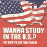 Wanna Study In The Us? : 101 Tips To Get You There!