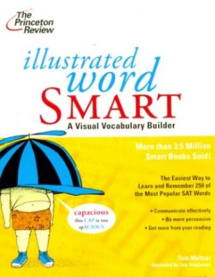 Illustrated Word Smart Illustrated Word Smart teaches you 250 of the most common words from the SAT by associating the words with images and sound-alikes