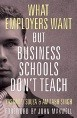What Employers Want But Business Schools Dont Teach