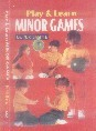 PLAY AND LEARN MINOR GAMES The book is a complete handbook for the children having all the necessary games viz. tag games, musical games, team games, and some important lead up games of football, rugby, basketball, track and field etc.