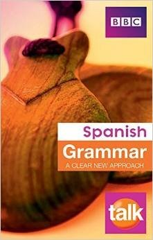 BBC Talk Spanish Grammar  This book is includes talk Spanish Grammar is the ideal resource for anyone setting out to learn Spanish, at home or in a class.