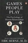 Games People Play - The Psychology of Human Relationships
