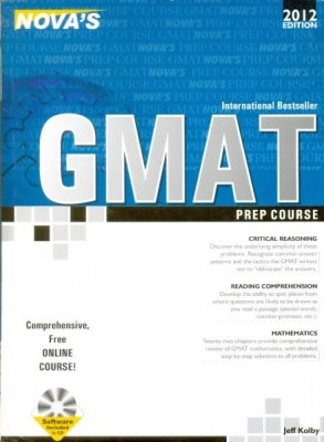 Nova's GMAT Prep Course - 2012 Edition With CD Twenty-two chapters provide comprehensive review of GMAT mathematics,with detailed step by step solutions to all problems.