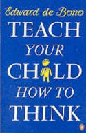 Teach Your Child How to Think Even a single thinking habit or tool taken from this comprehensive book may strongly affect the future of your child.
