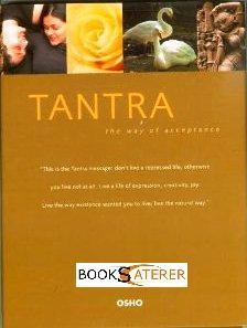 Tantra - The Way Of Acceptance Tantra says a transformation comes when you accept your total being. Then suddenly everything falls in line, takes its own place. Then without trying to cut anything out of...
