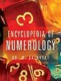 Encyclopedia Of Numerology Encyclopedia of Numerology explores how we can prosper in life by utilizing the power of our ruling number or by making a slight change in the spelling of our name.
